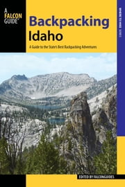 Backpacking Idaho - A Guide to the State's Best Backpacking Adventures ebook by FalconGuides