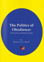 THE POLITICS OF OBEDIENCE. - The Discourse of Voluntary Servitude ebook by Étienne de la Boétie