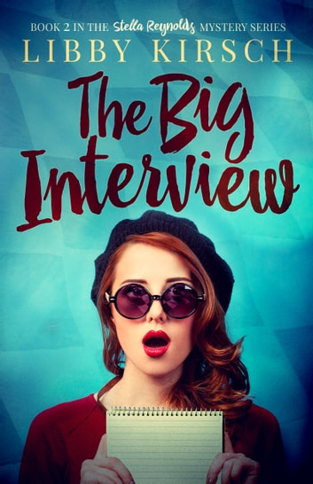 The Big Interview - Book 2 in the Stella Reynolds Mystery Series ebook by Libby Kirsch