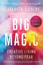 Big Magic - Creative Living Beyond Fear 電子書 by Elizabeth Gilbert