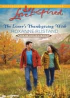 The Loner's Thanksgiving Wish (Mills & Boon Love Inspired) (Rocky Mountain Heirs, Book 5) ebook by Roxanne Rustand