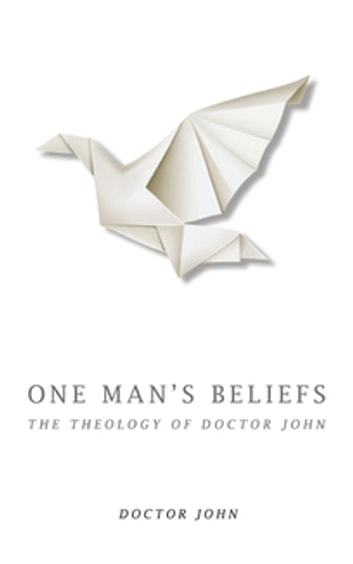 One Man's Beliefs: The Theology of Doctor John ebook by Doctor John