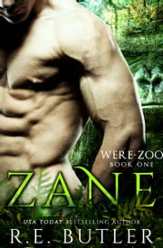 Zane (Were Zoo Book One) ebook by R.E. Butler