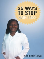 25 Ways to stop hair loss ebook by Annmarie Lloyd