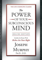 The Power of Your Subconscious Mind Deluxe Edition ebook by Joseph Murphy, Ph.D., D.D.