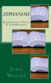 Zephaniah - Explanatory Notes & Commentary ebook by John Wesley