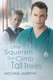 Little Squirrels Can Climb Tall Trees ebook by Michael Murphy