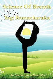 The Science of Breathing ebook by Yogi Ramacharaka
