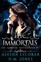 The Immortals - The Immortal Brotherhood, #1 ebook by Alesha Escobar, H.M. Jones