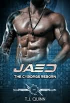 Jaed: The Cyborgs Reborn Series, Book 4 ebook by T.J. Quinn