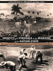 Identity and Struggle at the Margins of the Nation-State - The Laboring Peoples of Central America and the Hispanic Caribbean ebook by Aviva Chomsky,Aldo A. Lauria-Santiago
