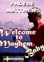 Welcome to Mayhem, Baby - Mudflat Magic, #2 ebook by Phoebe Matthews