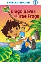 Diego Saves the Tree Frogs (Go, Diego, Go!) ebook by Nickelodeon Publishing