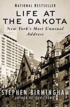 Life at the Dakota ebook by Stephen Birmingham