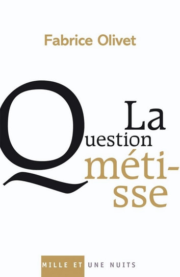 La Question métisse ebook by Fabrice Olivet