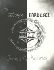The Magic Carousel ebook by James Aa. Keister