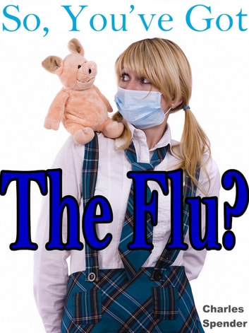 So, You've Got the Flu? ebook by Charles Spender