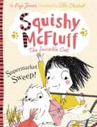 Squishy McFluff: Supermarket Sweep! ebook by Pip Jones, Ella Okstad