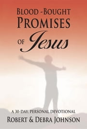 Blood Bought Promises of Jesus: A 30 Day Devotional ebook by Robert L Johnson,Debra D Johnson