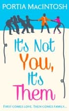 It's Not You, It's Them: A hilarious and laugh out loud romantic comedy ebook by Portia MacIntosh
