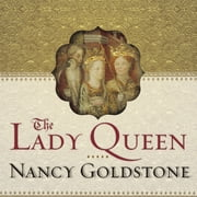 The Lady Queen - The Notorious Reign of Joanna I, Queen of Naples, Jerusalem, and Sicily audiobook by Nancy Goldstone