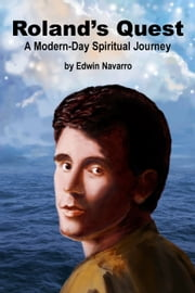 Roland's Quest: A Modern-Day Spiritual Journey ebook by Edwin Navarro