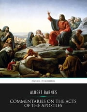 Commentaries on the Acts of the Apostles ebook by Albert Barnes
