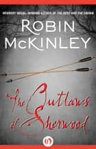 The Outlaws of Sherwood ebook by Robin McKinley