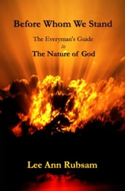 Before Whom We Stand: The Everyman's Guide to the Nature of God ebook by Lee Ann Rubsam