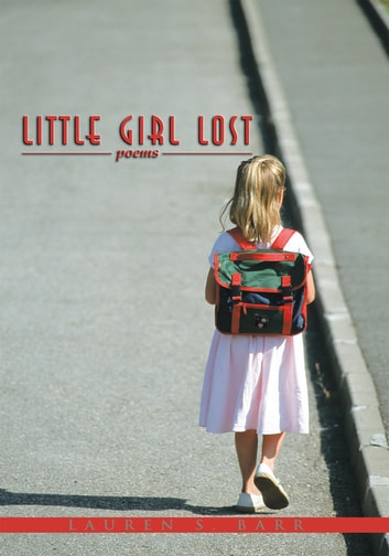 Little Girl Lost - poems ebook by Lauren S. Barr