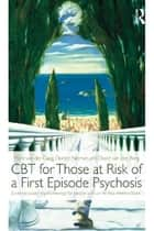 CBT for Those at Risk of a First Episode Psychosis ebook by Mark van der Gaag,Dorien Nieman,David van den Berg
