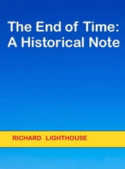 The End of Time: A Historical Note ebook by Richard Lighthouse