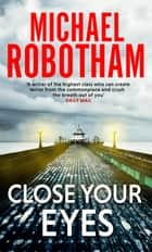 Close Your Eyes ebook by Michael Robotham