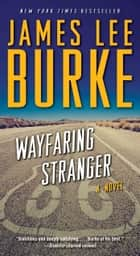 Wayfaring Stranger - A Novel ebook by James Lee Burke