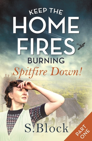 Keep the Home Fires Burning - Part One - Spitfire Down! ebook by S. Block