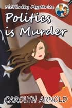 Politics is Murder - McKinley Mysteries, #4 ebook by Carolyn Arnold
