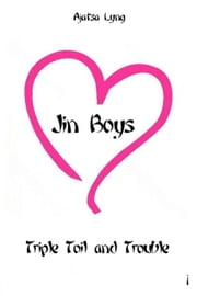 Jin Boys Volume 1: Triple Toil And Trouble ebook by Ajatsa Lyng
