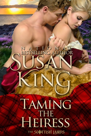 Taming the Heiress (The Scottish Lairds Series, Book 1) ebook by Susan King
