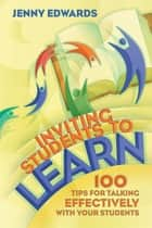 Inviting Students to Learn - 100 Tips for Talking Effectively with Your Students ebook by