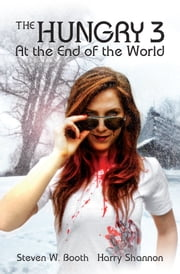 The Hungry 3 - At the End of the World ebook by Steven W. Booth,Harry Shannon