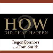 How Did That Happen? - Holding People Accountable for Results the Positive, Principled Way audiobook by Roger Connors, Tom Smith