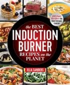 The Best Induction Burner Recipes on the Planet - 100 Easy Recipes for Your Portable Cooktop ebook by Ella Sanders