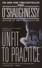 Unfit to Practice ebook by Perri O'Shaughnessy