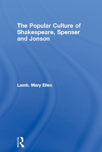 The Popular Culture of Shakespeare, Spenser and Jonson ebook by Mary Ellen Lamb