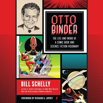 Otto Binder - The Life and Work of a Comic Book and Science Fiction Visionary audiobook by Bill Schelly