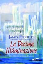 La Decima Illuminazione ebook by James Redfield