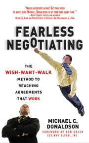 Fearless Negotiating: The Wish, Want, Walk Method to Reaching Solutions That Work ebook by Donaldson, Michael