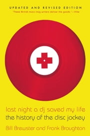Last Night a DJ Saved My Life - The History of the Disc Jockey ebook by Bill Brewster