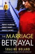 The Marriage Betrayal - A totally gripping and heart-stopping psychological thriller full of twists ebook by