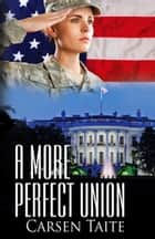 A More Perfect Union eBook by Carsen Taite